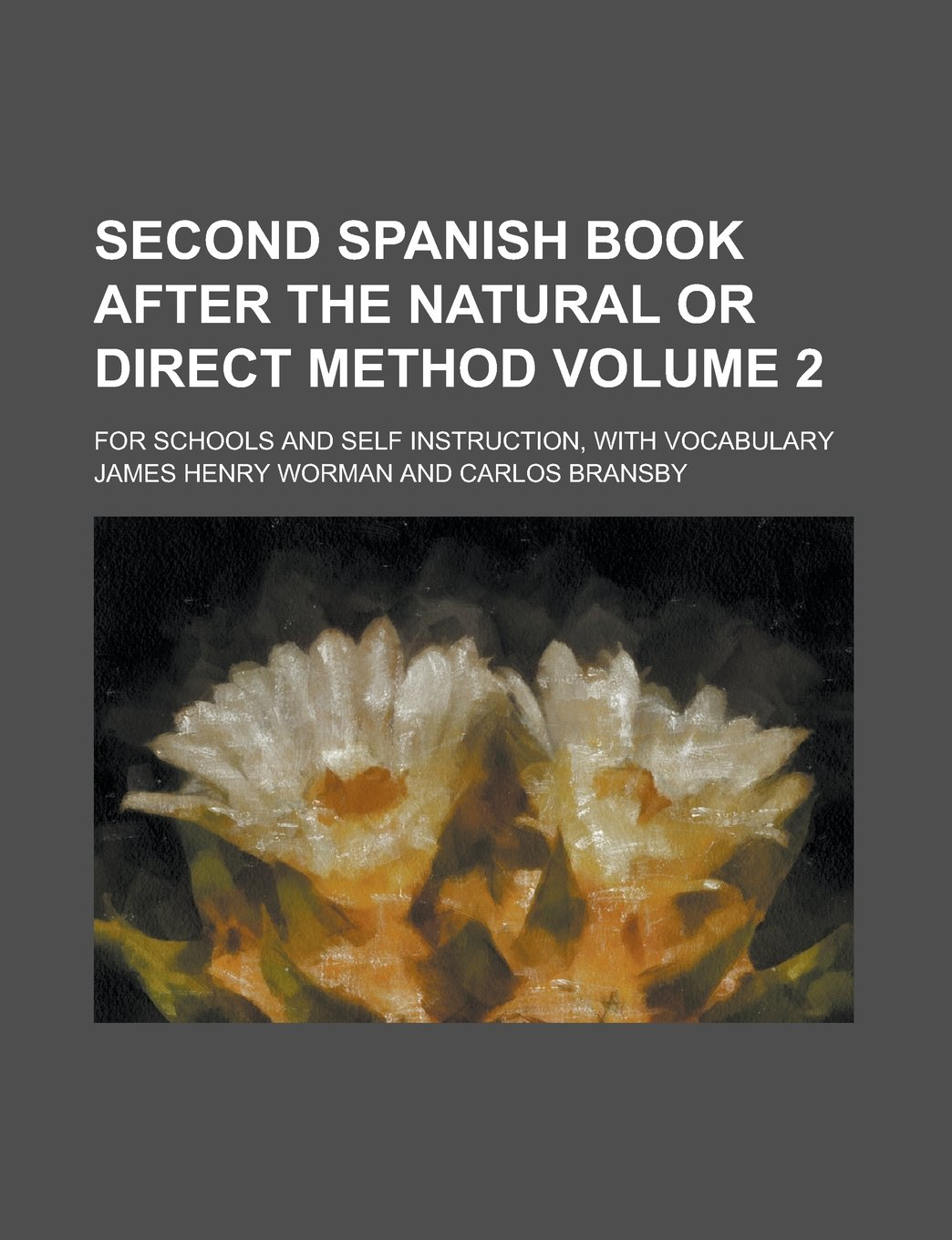 Second Spanish book after the natural or direct method; for schools and self instruction, with vocabulary Volume 2 Paperback – September 13, 2013