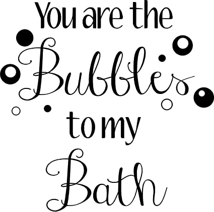 Amazoncom Creativesignsndesigns You Are The Bubbles To My Bath