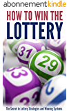 How to Win the Lottery: The Secret to Lottery Strategies and Winning Systems (English Edition)