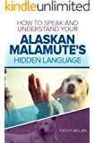 How To Speak And Understand Your Alaskan Malamute's Hidden Language: Fun and Fascinating Guide to The Inner World of Dogs
