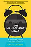Time Management Ninja: 21 Rules for More Time and Less Stress in Your Life (Manage Your Time, For Readers of Manage Your…