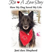 Rio - A Love Story: How My Dog Saved My Life
