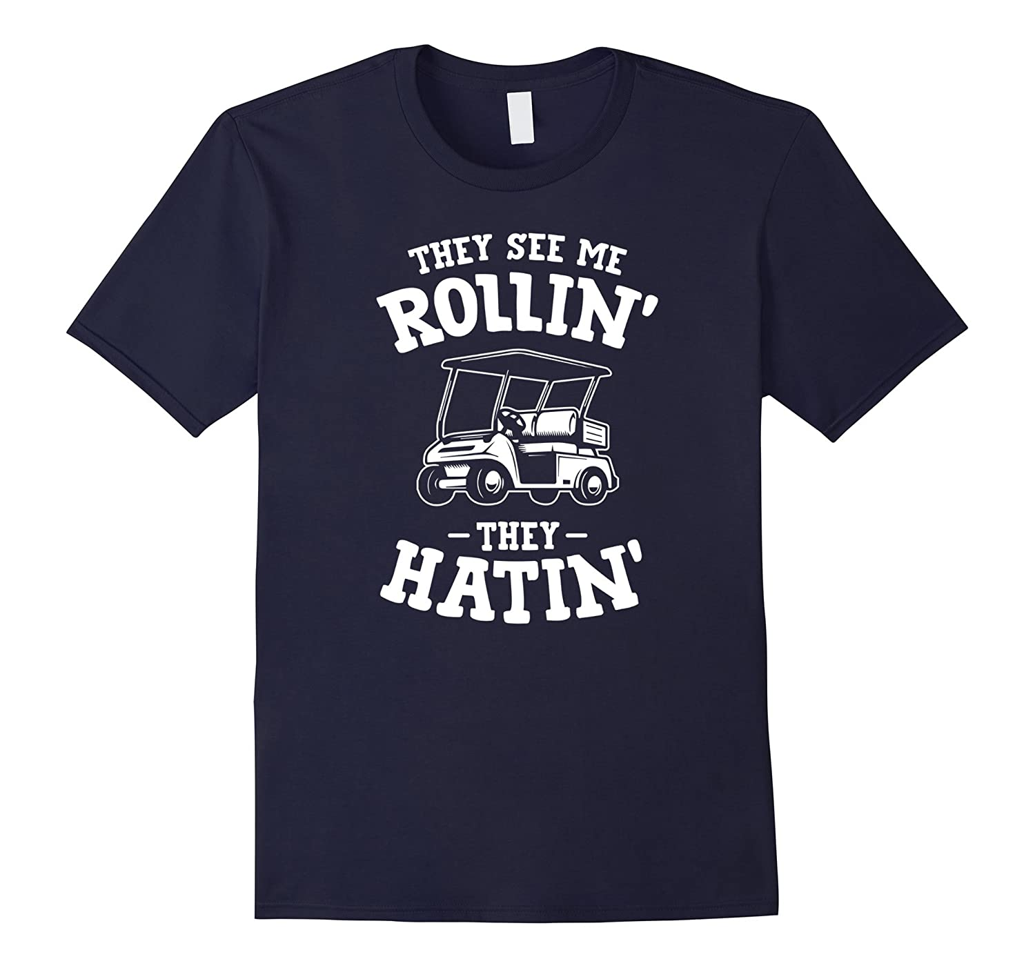 They See Me Rollin They Hatin Shirt Golf Cart Men Women Kids-FL