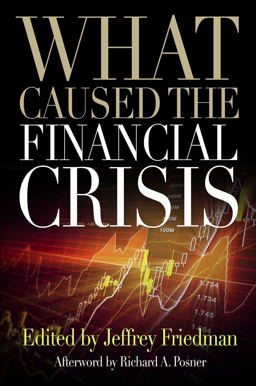 what caused the financial crisis jeffrey friedman richard a what caused the financial crisis jeffrey friedman richard a posner 9780812221183 com books