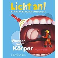 Wunderwelt Körper: Licht an! (Licht an! Die Reihe mit der magischen Taschenlampe, Band 9)