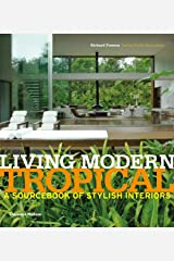Living Modern Tropical: A Sourcebook of Stylish Interiors Hardcover