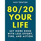 80/20 Your Life: Get More Done With Less Effort, Time, and Action (Mental and Emotional Abundance Book 9)