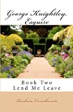2: George Knightley, Esquire: Lend Me Leave