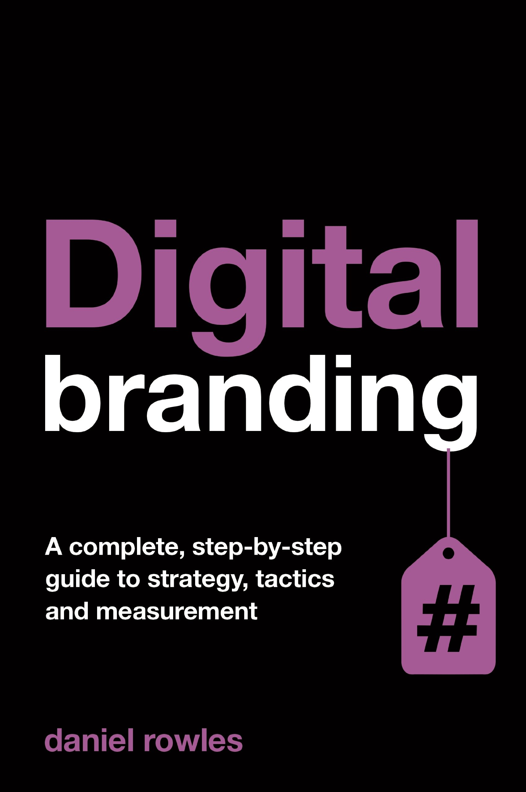 Read Online Digital Branding: A Complete Step-by-Step Guide to Strategy, Tactics and Measurement pdf