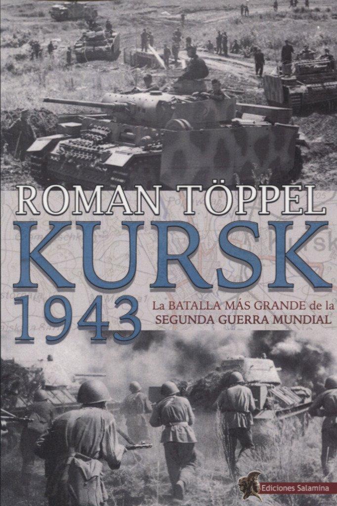 Kursk 1943: La batalla más grande de la Segunda Guerra ...