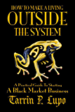 How To Make a Living Outside the System - Business and Economics Freedom Liberty Agorism