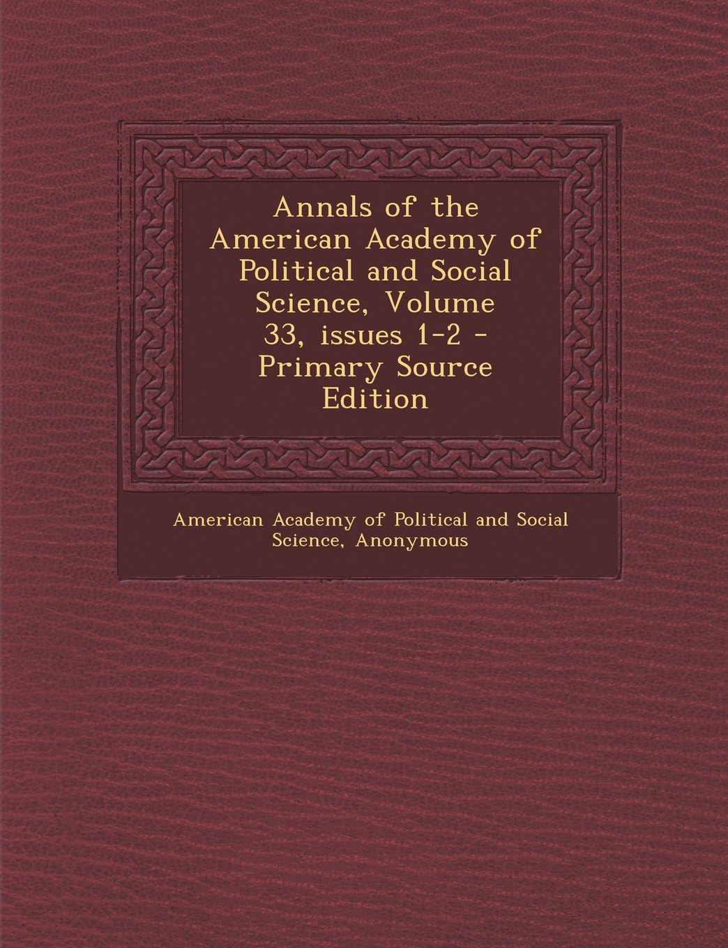 Read Online Annals of the American Academy of Political and Social Science, Volume 33, issues 1-2 pdf epub