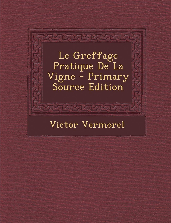 Read Online Le Greffage Pratique De La Vigne (French Edition) pdf