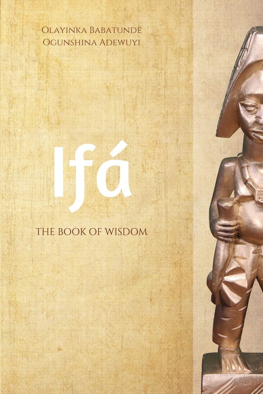 Ifa: The Book of Wisdom: Olayinka Adewuyi: 9780989348928