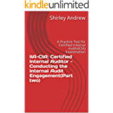 IIA-CIA: Certified Internal Auditor - Conducting the Internal Audit Engagement(Part two): A Practice Test for Certified…