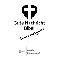 Gute Nachricht Bibel - Leseausgabe: mit den Spätschriften des Alten Testaments (German Edition)
