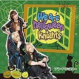 We are halloween knights [初回限定盤B]