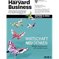 Harvard Business Manager Edition 3/2012: Wirtschaft neu denken. Wie der Kapitalismus sich wandeln muss