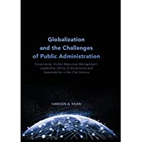Globalization and the Challenges of Public Administration: Governance, Human Resources Management, Leadership, Ethics, E-Governance and Sustainability in the 21st Century