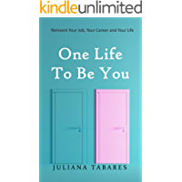 One Life to Be You: Reinvent Your Job, Your Career and Your Life (English Edition)