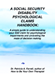 A Social Security Disability Psychological Claims Handbook: A simple guide to understanding your SSD claim for psychological impairments and unraveling the maze of decision making