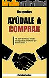 ¡NO VENDAS: AYÚDALE A COMPRAR!
