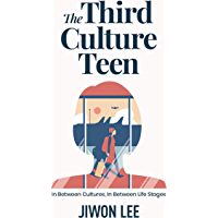 The Third Culture Teen: In Between Cultures, In Between Life Stages (English Edition)