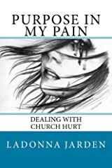 Purpose in my Pain: Dealing with church hurt Kindle Edition