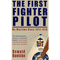 The First Fighter Pilot (Illustrated): My Wartime Diary 1914-1916