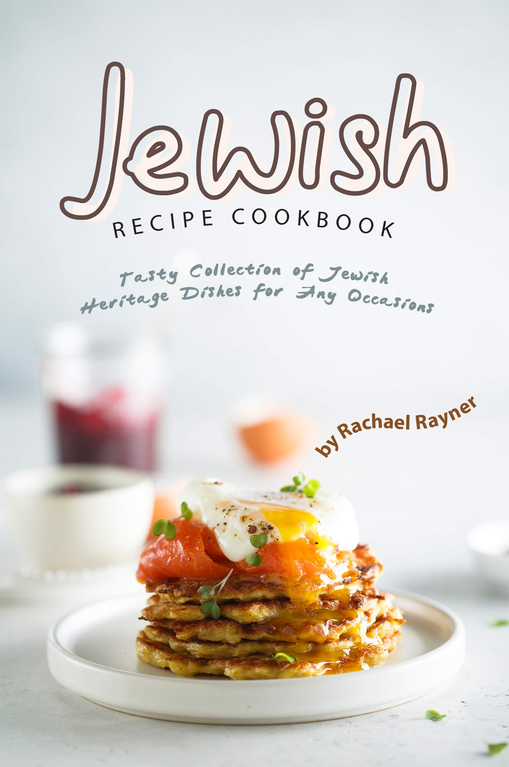 Jewish Recipe Cookbook  Tasty Collection Of Jewish Heritage Dishes For Any Occasions  English Edition