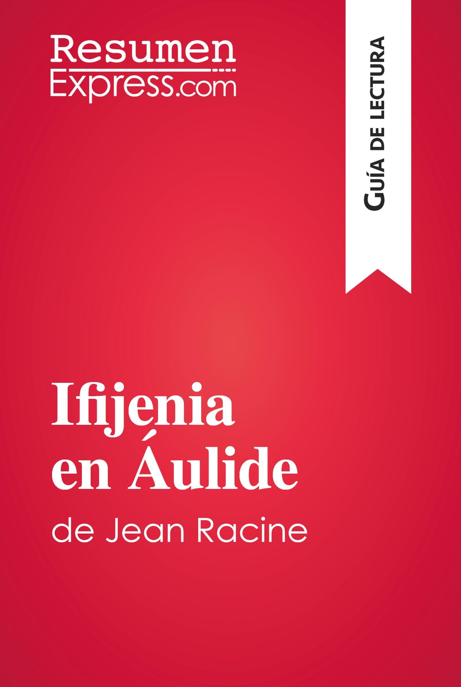 Ifijenia en Áulide de Jean Racine (Guía de lectura): Resumen y análisis completo