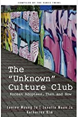 "The ""Unknown"" Culture Club: Korean Adoptees, Then and Now Paperback"