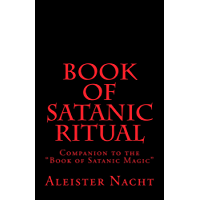 "Book of Satanic Ritual: Companion to the ""Book of Satanic Magic"""