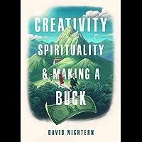 Creativity, Spirituality, and Making a Buck (English Edition)
