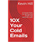 10X Your Cold Emails: 10 Simple Rules for Writing Cold Emails That Generate Leads