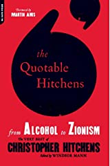 The Quotable Hitchens: From Alcohol to Zionism -- The Very Best of Christopher Hitchens Kindle Edition