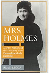 Mrs Holmes: Murder, Kidnap and the True Story of an Extraordinary Lady Detective