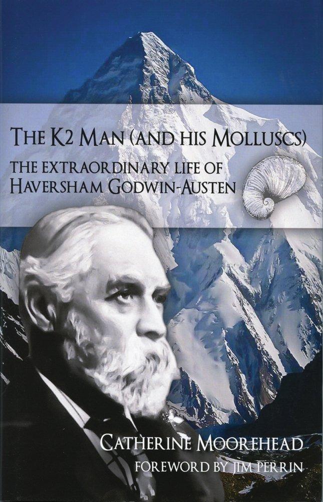 The K2 Man (and His Molluscs): The Extraordinary Life of Haversham Godwin-Austen pdf