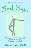 Bed Yoga: Easy, Healing, Yoga Moves You Can Do in Bed (Absolute Beginner Series Book 2)
