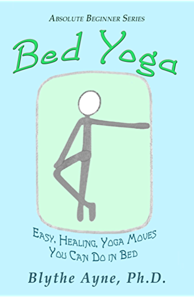 Bed Yoga Easy Healing Yoga Moves You Can Do In Bed Absolute Beginner Series Book 2 Kindle Edition By Ayne Ph D Blythe Religion Spirituality Kindle Ebooks Amazon Com