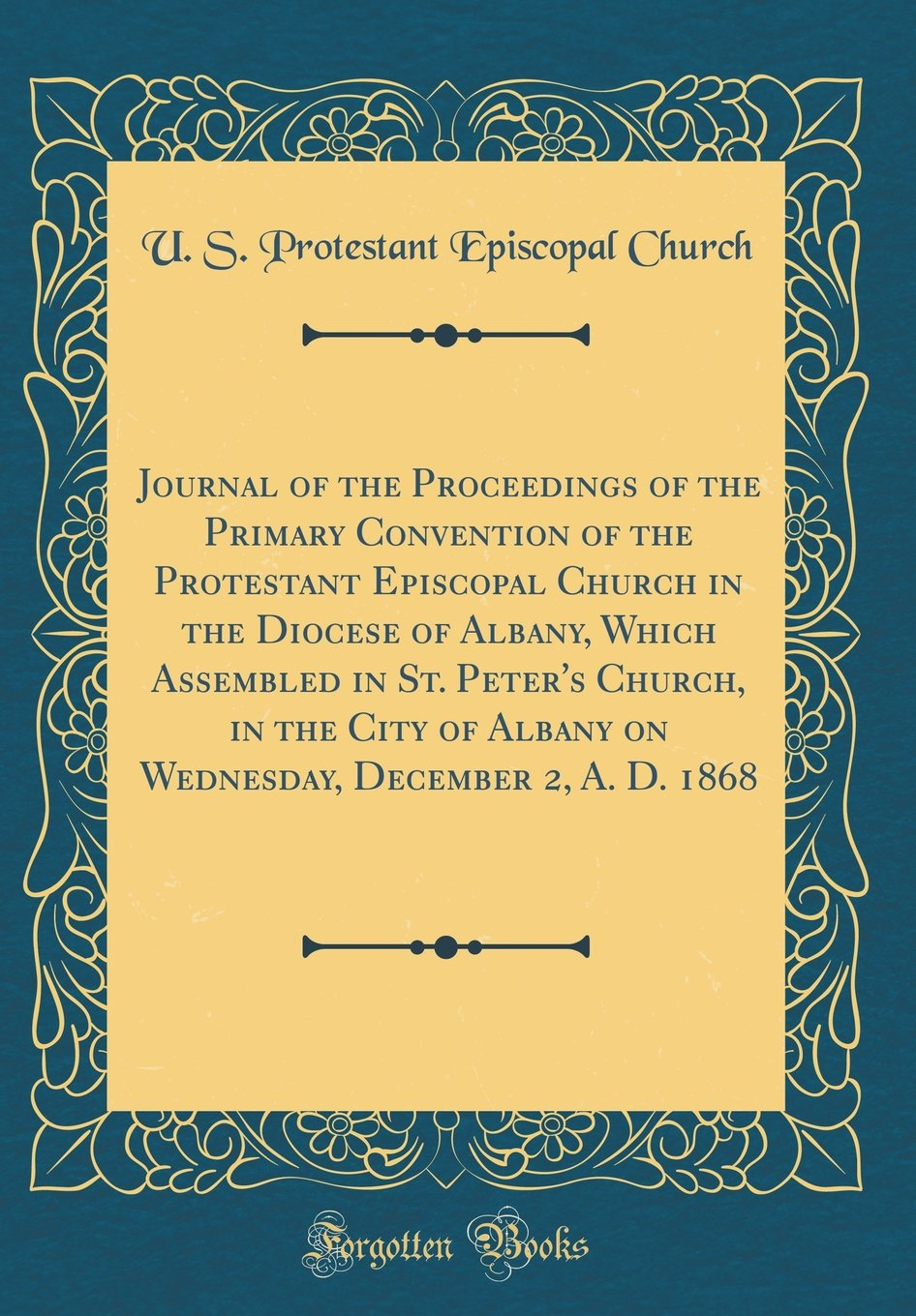 Journal of the Proceedings of the Primary Convention of the Protestant Episcopal Church in the Diocese of Albany, Which Assembled in St. Peter's ... December 2, A. D. 1868 (Classic Reprint) pdf epub