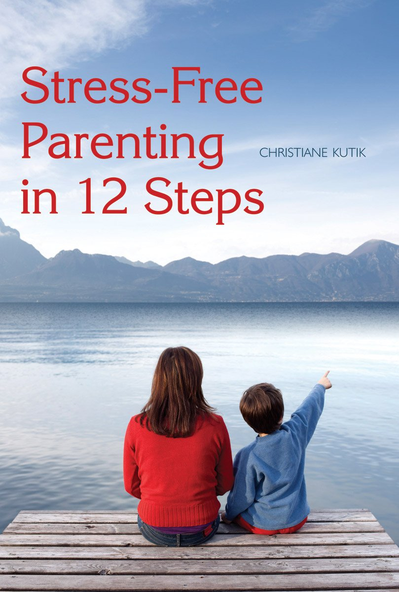 Download Stress-Free Parenting in 12 Steps PDF