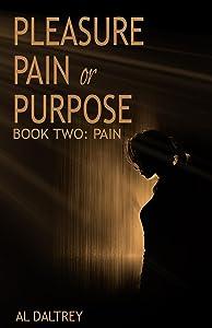 Pleasure, Pain or Purpose: Book Two: Pain
