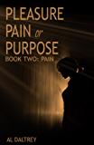 Pleasure, Pain or Purpose: Book Two: Pain