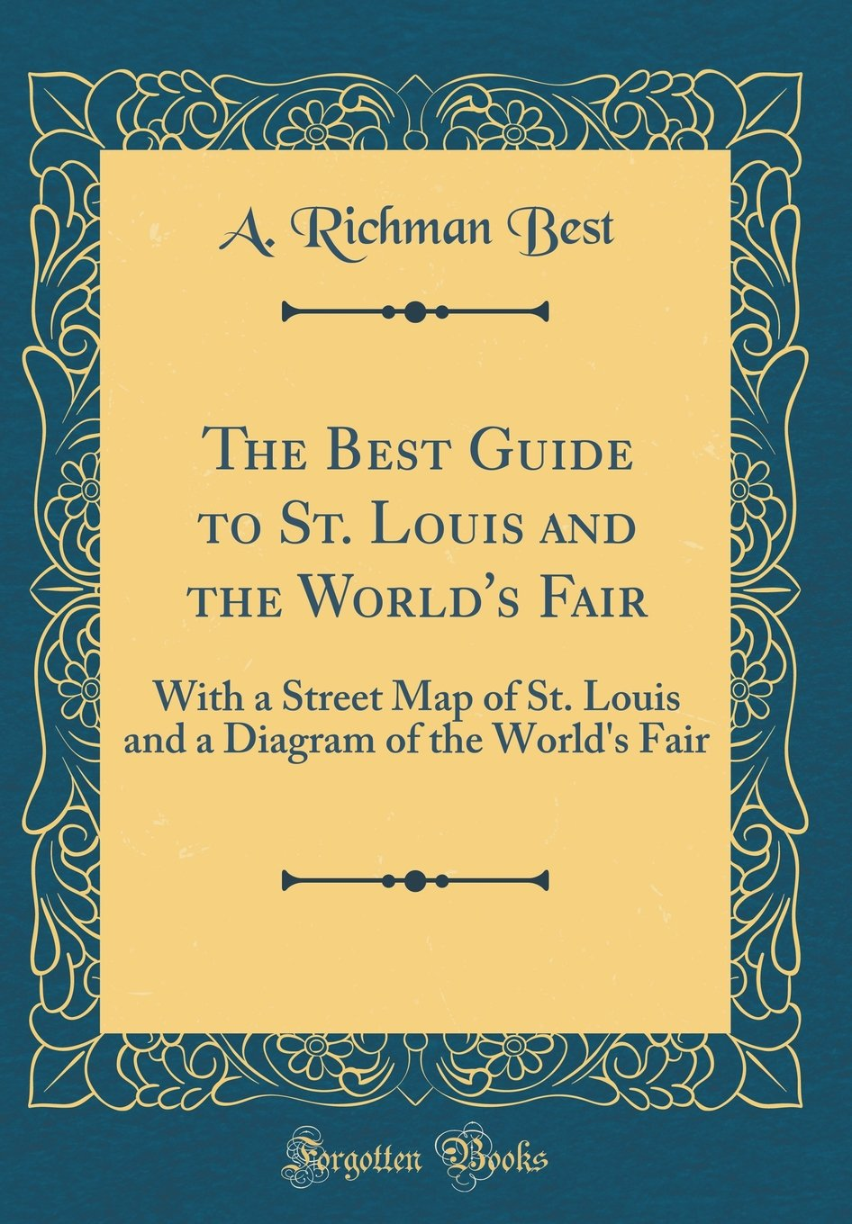 Download The Best Guide to St. Louis and the World's Fair: With a Street Map of St. Louis and a Diagram of the World's Fair (Classic Reprint) ebook