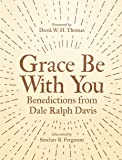 Grace Be With You: Benedictions from Dale Ralph