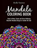 Mandala Coloring Book: Color to Relax, Create and Stress Relieving, Beautiful Mandala Designs to Soothe the Soul