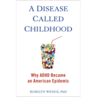 A Disease Called Childhood: Why ADHD Became an American Epidemic (English Edition)
