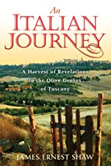 An Italian Journey: A Harvest of Revelations in the Olive Groves of Tuscany: A Pretty Girl, Seven Tuscan Farmers, and a Roberto Rossellini Film Kindle Edition