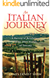 An Italian Journey: A Harvest of Revelations in the Olive Groves of Tuscany: A Pretty Girl, Seven Tuscan Farmers, and a Roberto Rossellini Film